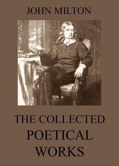 Фото - Джон Мильтон The Collected Poetical Works of John Milton джон мильтон the poetical works vol 2