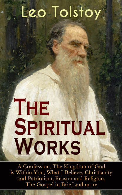 лев толстой the kingdom of god is within you christianity not as a mystic religion but as a new theory of life Leo Tolstoy The Spiritual Works of Leo Tolstoy: A Confession, The Kingdom of God is Within You, What I Believe, Christianity and Patriotism, Reason and Religion, The Gospel in Brief and more