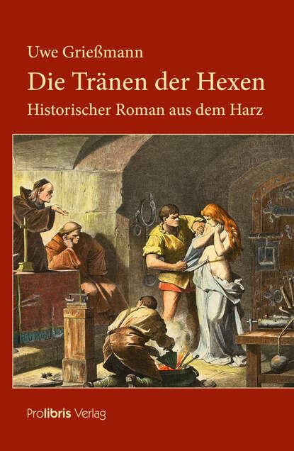 Uwe Grießmann Die Tränen der Hexen недорого