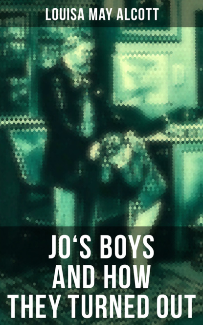 Луиза Мэй Олкотт JO'S BOYS AND HOW THEY TURNED OUT