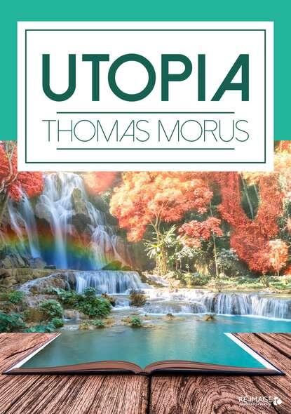 Thomas Morus Utopia thomas more de optimo reipublicae statu deque nova insula utopia libri ii