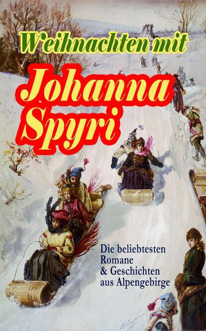 Johanna Spyri Weihnachten mit Johanna Spyri: Die beliebtesten Romane & Geschichten aus Alpengebirge johanna spyri im rhonetal eine geschiche für junge mädchen
