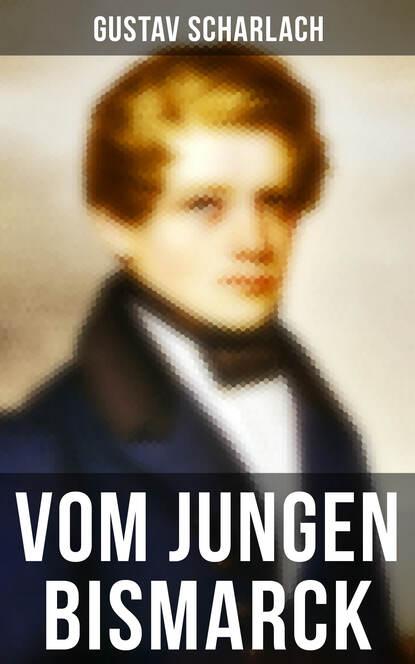 Фото - Gustav Scharlach Vom jungen Bismarck gustav scharlach vom jungen bismarck