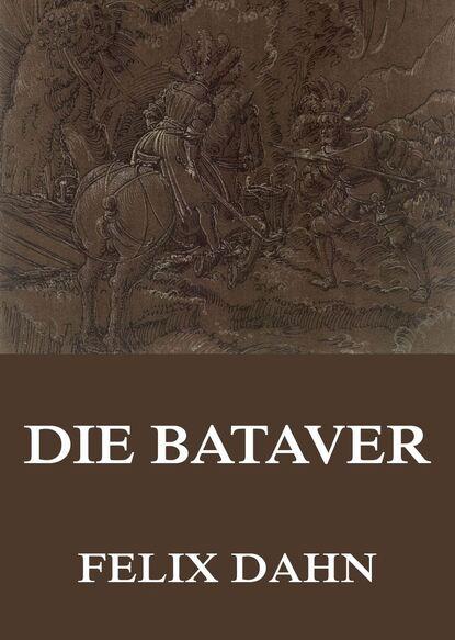 Felix Dahn Die Bataver недорого