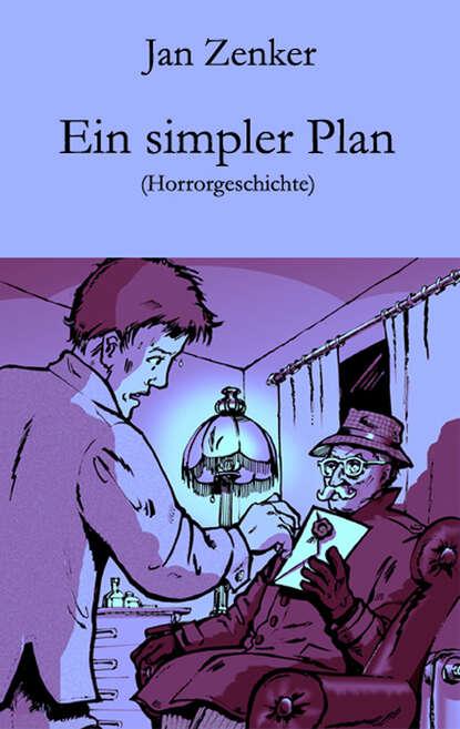 Фото - Jan Zenker Ein simpler Plan jan zenker dart ein gefährliches spiel horrorgeschichte ungekürzt