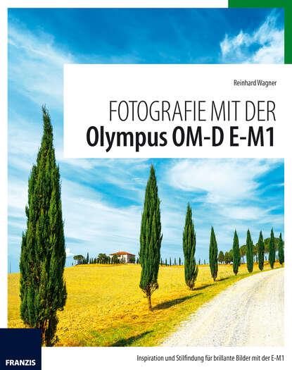 Фото - Reinhard Wagner Fotografie mit der Olympus OM-D E-M1 wagner reinhard foto pocket olympus om d e m1