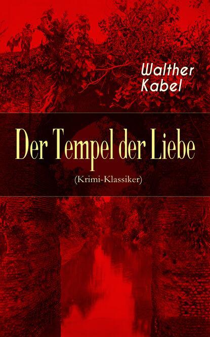 Фото - Walther Kabel Der Tempel der Liebe (Krimi-Klassiker) earl warren gespenster krimi folge 9 tempel der dämonen