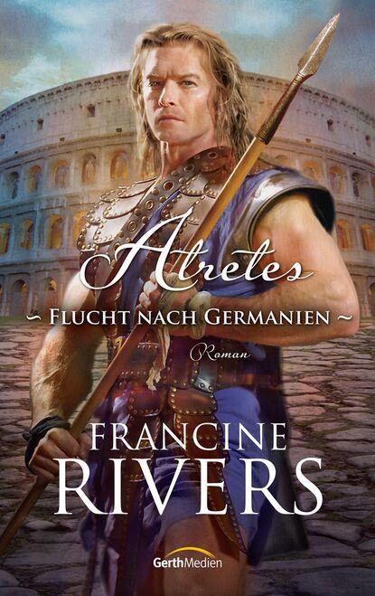 Фото - Francine Rivers Atretes - Flucht nach Germanien francine prose turning