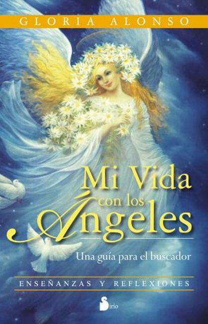 Gloria Alonso Mi vida con los ángeles ever arteaga mi vida es mi vida ¡no te metas