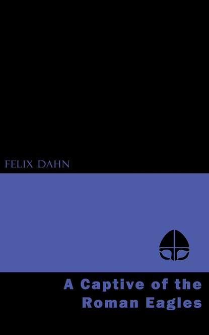 Felix Dahn A Captive of the Roman Eagles недорого