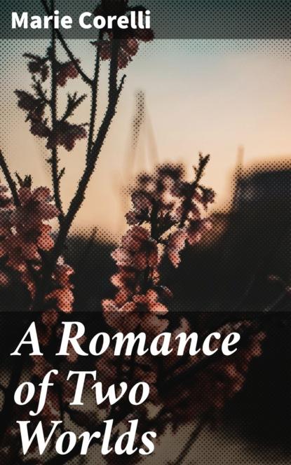 Marie Corelli A Romance of Two Worlds недорого