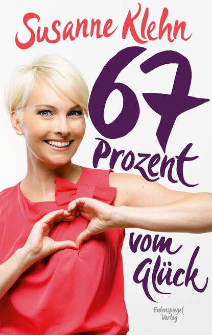 Susanne Klehn 67 Prozent vom Glück johannes czwalina vom glück zu arbeiten