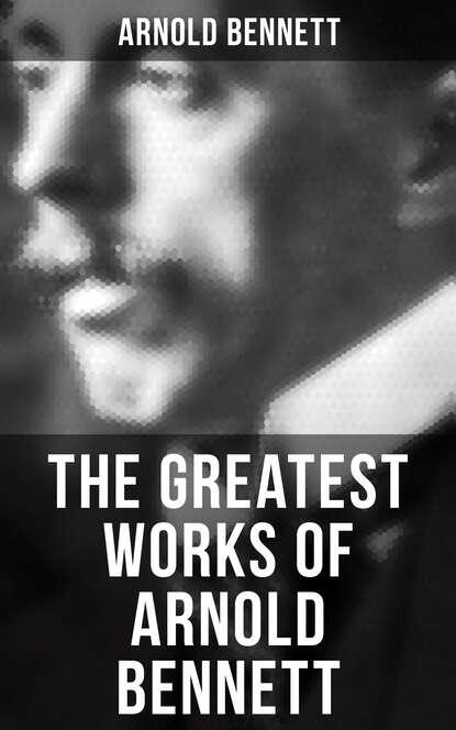 Bennett Arnold The Greatest Works of Arnold Bennett bennett arnold lilian