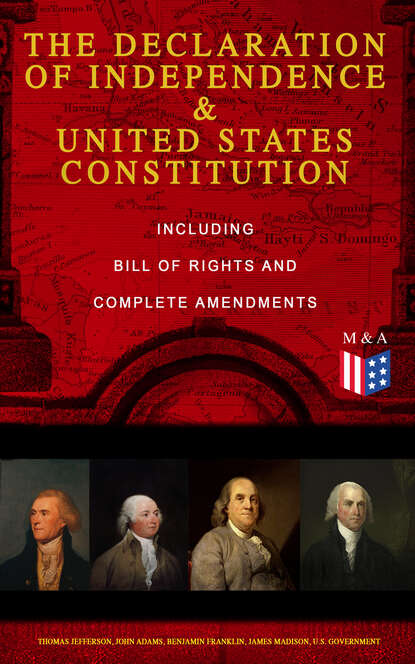 Adams John The Declaration of Independence & United States Constitution – Including Bill of Rights and Complete Amendments томас джефферсон the declaration of independence of the united states of america