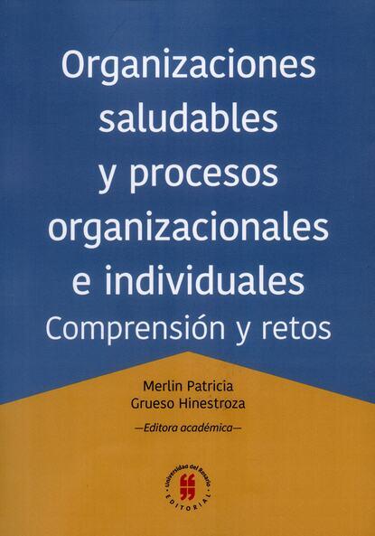 Группа авторов Organizaciones saludables y procesos organizacionales e individuales hugo valdez organizaciones sanas y enfermas