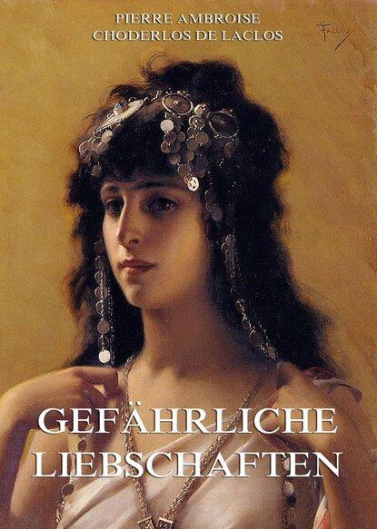Pierre Ambroise Choderlos de Laclos Gefährliche Liebschaften pierre choderlos de laclos la educación de las mujeres y otros ensayos