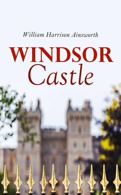 William Harrison Ainsworth Windsor Castle ainsworth william harrison jack sheppard