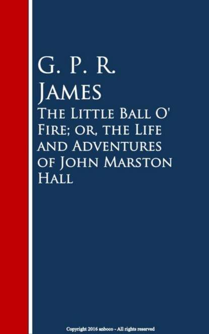 Фото - G. P. R. James The Little Ball O' Fire; or, the Life and ures of John Marston Hall g p r james forest days