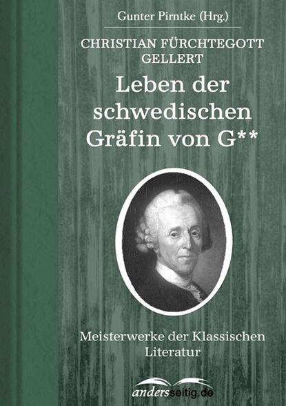 Christian Fürchtegott Gellert Leben der schwedischen Gräfin von G** christian fürchtegott gellert gedichte oden lieder