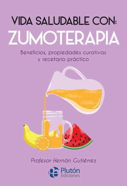 Hernán Gutiérrez Vida saludable con: Zumoterapia недорого