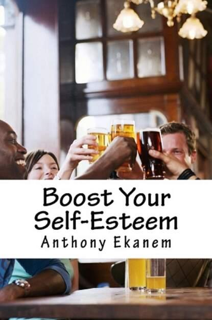 Anthony Ekanem Boost Your Self-Esteem