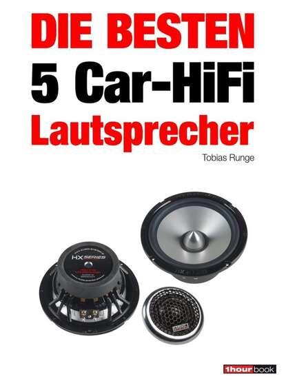 Tobias Runge Die besten 5 Car-HiFi-Lautsprecher thomas schmidt die besten 5 hifi verstärker