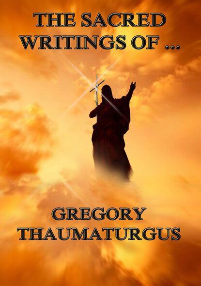 Gregory Thaumaturgus The Sacred Writings of Gregory Thaumaturgus gregory thaumaturgus the sacred writings of gregory thaumaturgus