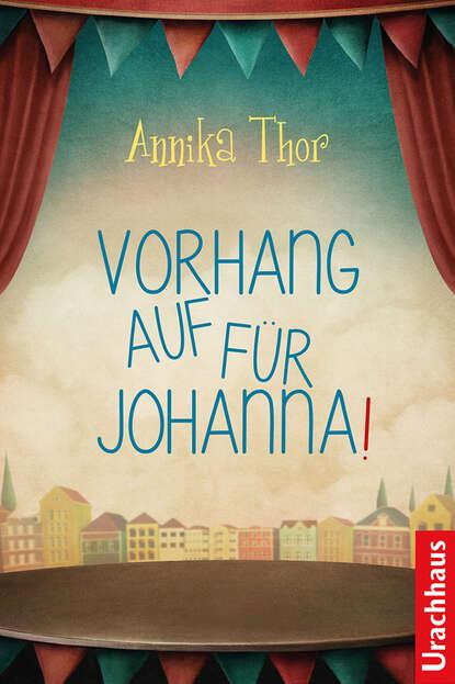 Annika Thor Vorhang auf für Johanna! фото