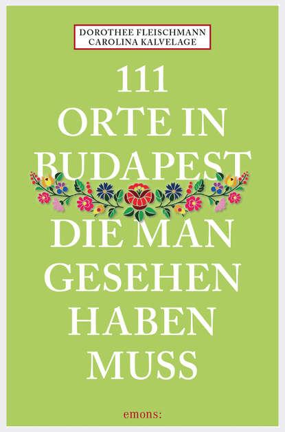 Dorothee Fleischmann 111 Orte in Budapest, die man gesehen haben muss недорого