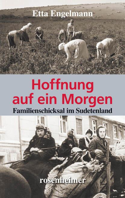 Etta Engelmann Hoffnung auf ein Morgen - Familienschicksal im Sudetenland julia engelmann chemnitz