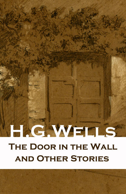 H. G. Wells The Door in the Wall and Other Stories h g wells select conversations with an uncle now extinct and two other reminiscences