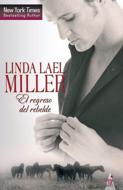 Linda Lael Miller El regreso del rebelde linda miller lael wild about harry