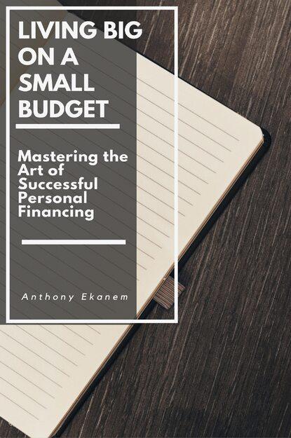 Anthony Ekanem Living Big on a Small Budget anthony ekanem living big on a small budget