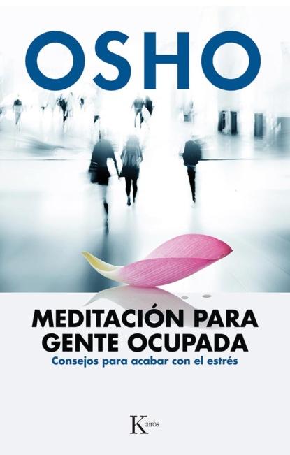 Osho Meditación para gente ocupada osho authentisch sein