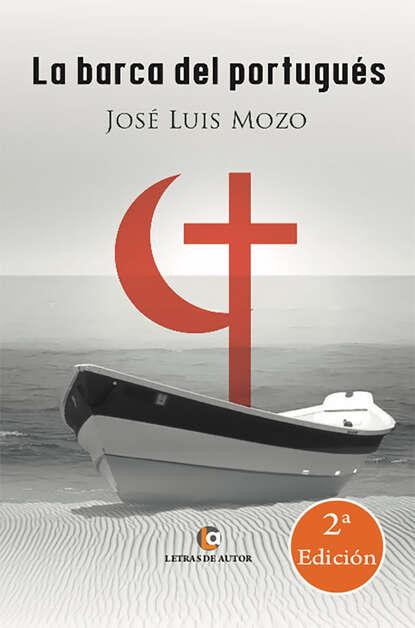 Jose Luis Mozo La barca del portugués (Tomo I) недорого