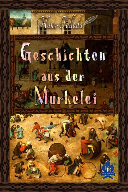 Ханс Фаллада Geschichten aus der Murkelei rudolf köhler geschichten aus der hosentasche
