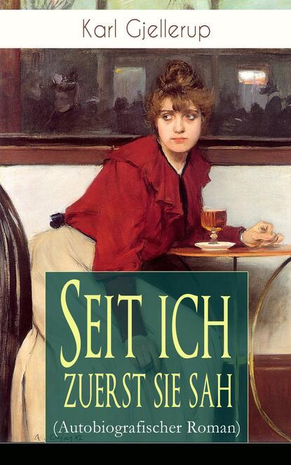Karl Gjellerup Seit ich zuerst sie sah (Autobiografischer Roman) mathias kopetzki diese bescheuerte fremdheit in meiner seele autobiografischer roman ungekürzt