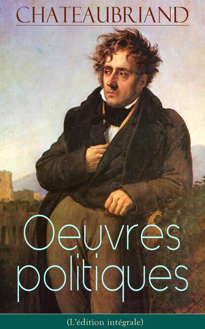 François-René de Chateaubriand Chateaubriand: Oeuvres politiques (L'édition intégrale) françois rené de chateaubriand atala and rene