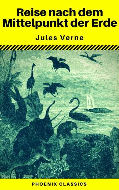Жюль Верн Reise nach dem Mittelpunkt der Erde (Phoenix Classics) жюль верн von der erde zum mond