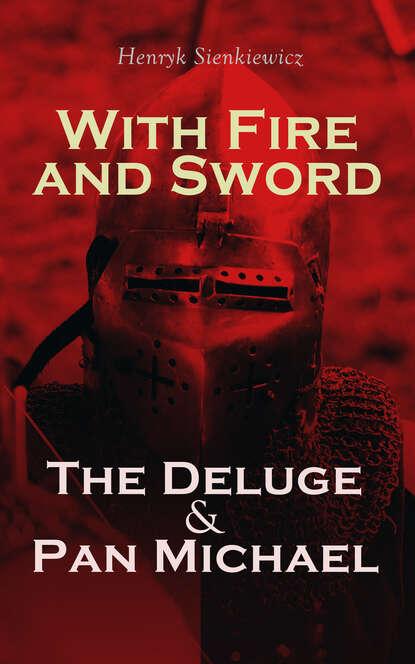 Генрик Сенкевич With Fire and Sword, The Deluge & Pan Michael недорого