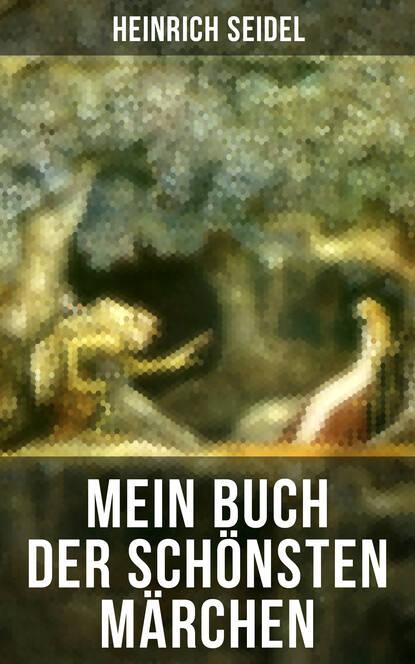 Heinrich Seidel Mein Buch der schönsten Märchen heinrich seidel mein buch der schönsten märchen