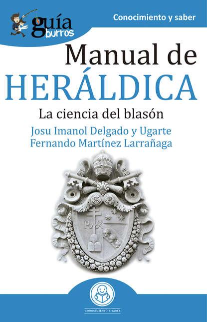 Фото - Josu Imanol Delgado y Ugarte GuíaBurros Manual de heráldica josu imanol delgado y ugarte guíaburros poder y pobreza