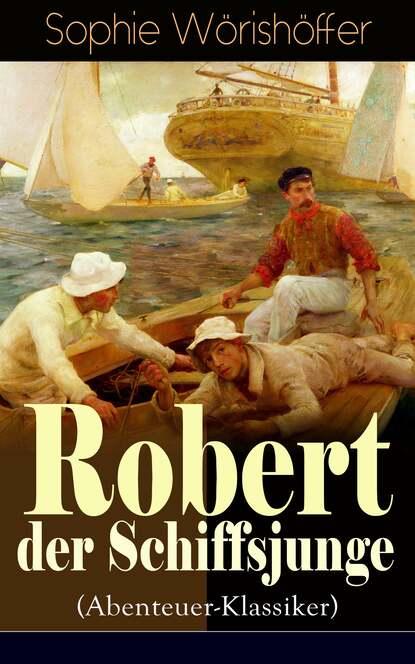 Sophie Wörishöffer Robert der Schiffsjunge (Abenteuer-Klassiker) недорого