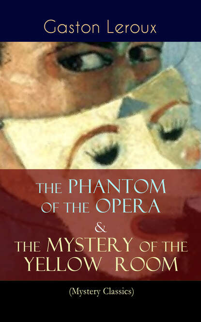 Гастон Леру The Phantom of the Opera & The Mystery of the Yellow Room (Mystery Classics)