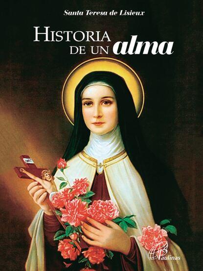 Santa Teresa de Liseux Historia de un alma lafuente modesto historia general de espana spanish edition