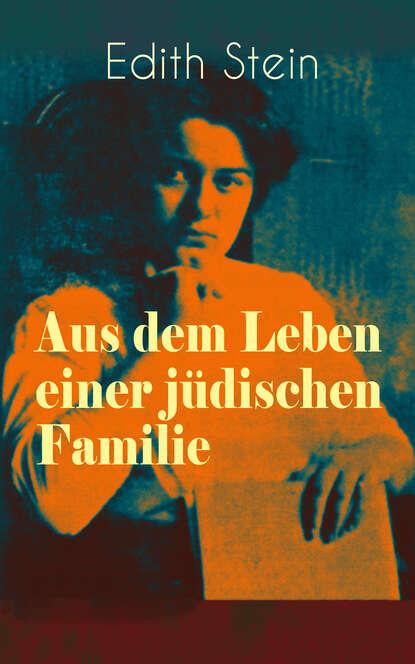 Edith Stein Aus dem Leben einer jüdischen Familie стефан цвейг vierundzwanzig stunden aus dem leben einer frau