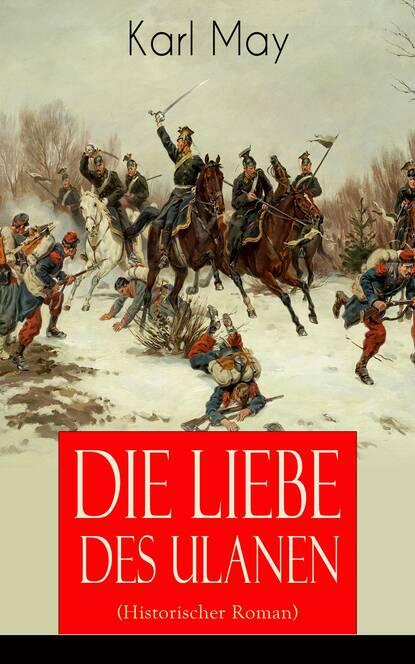 Karl May Die Liebe des Ulanen (Historischer Roman) недорого