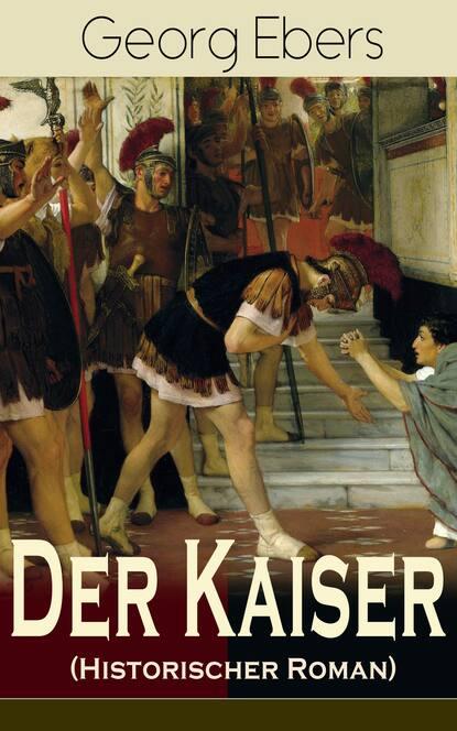 Фото - Georg Ebers Der Kaiser (Historischer Roman) michael georg conrad majestät historischer roman