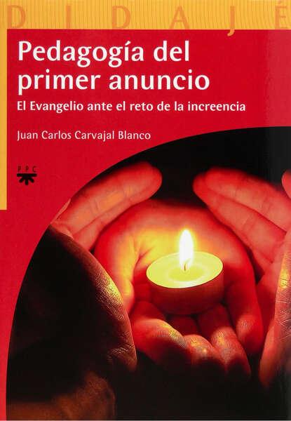 Juan Carlos Carvajal Blanco Pedagogía del primer anuncio juan carlos carvajal blanco pedagogía del primer anuncio