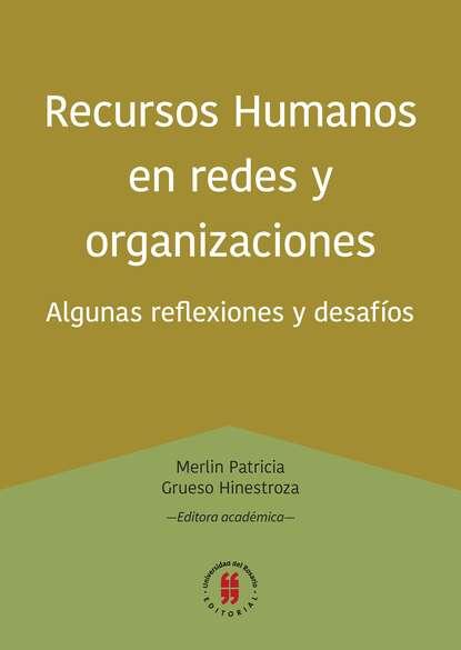 Группа авторов Recursos Humanos en redes y organizaciones hugo valdez organizaciones sanas y enfermas